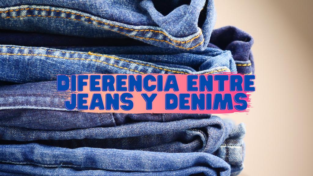 ¿Cuál es la diferencia entre denims y jeans?