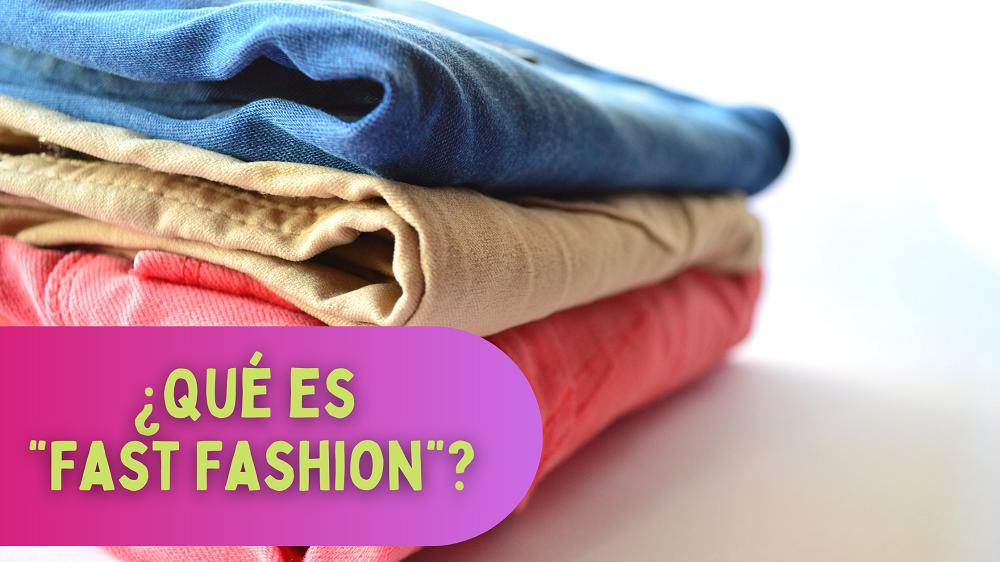 """¿Qué es """"Fast Fashion"""" y cómo lo evitamos?"""